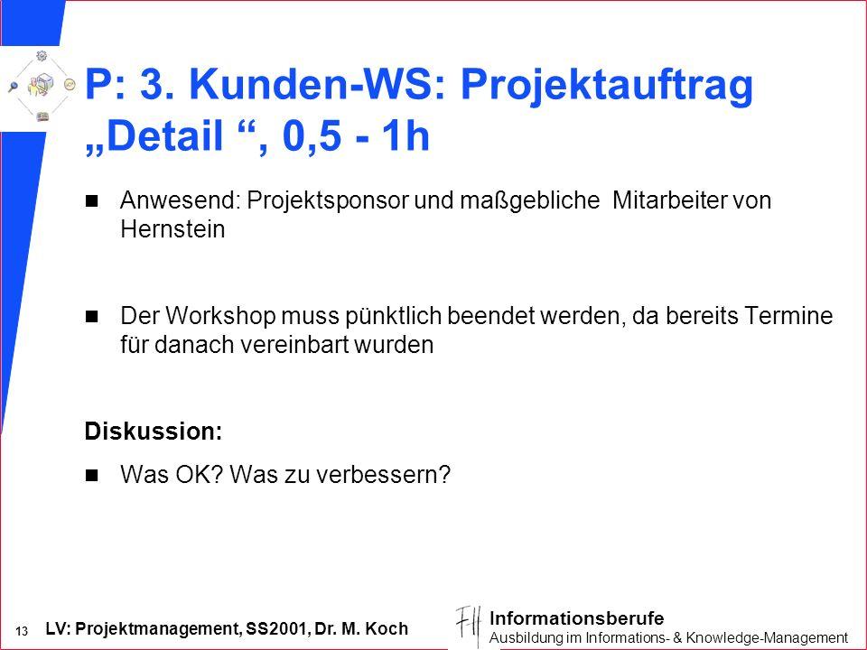 LV: Projektmanagement, SS2001, Dr. M. Koch 13 Informationsberufe Ausbildung im Informations- & Knowledge-Management P: 3. Kunden-WS: Projektauftrag De