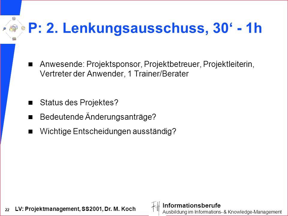 LV: Projektmanagement, SS2001, Dr. M. Koch 22 Informationsberufe Ausbildung im Informations- & Knowledge-Management P: 2. Lenkungsausschuss, 30 - 1h n