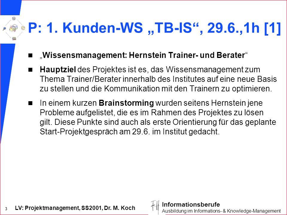 LV: Projektmanagement, SS2001, Dr. M. Koch 3 Informationsberufe Ausbildung im Informations- & Knowledge-Management P: 1. Kunden-WS TB-IS, 29.6.,1h [1]