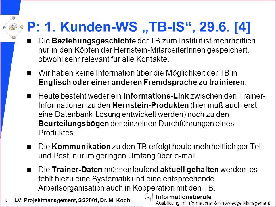 LV: Projektmanagement, SS2001, Dr. M. Koch 6 Informationsberufe Ausbildung im Informations- & Knowledge-Management P: 1. Kunden-WS TB-IS, 29.6. [4] n