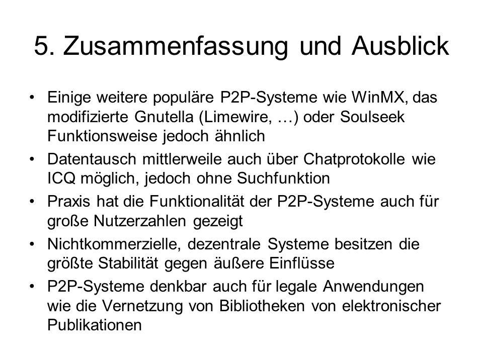 5. Zusammenfassung und Ausblick Einige weitere populäre P2P-Systeme wie WinMX, das modifizierte Gnutella (Limewire, …) oder Soulseek Funktionsweise je