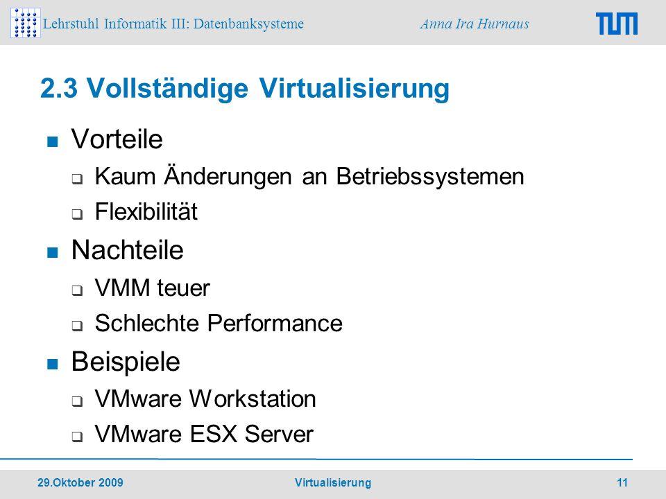Lehrstuhl Informatik III: Datenbanksysteme Anna Ira Hurnaus 29.Oktober 2009 Virtualisierung 11 2.3 Vollständige Virtualisierung Vorteile Kaum Änderung