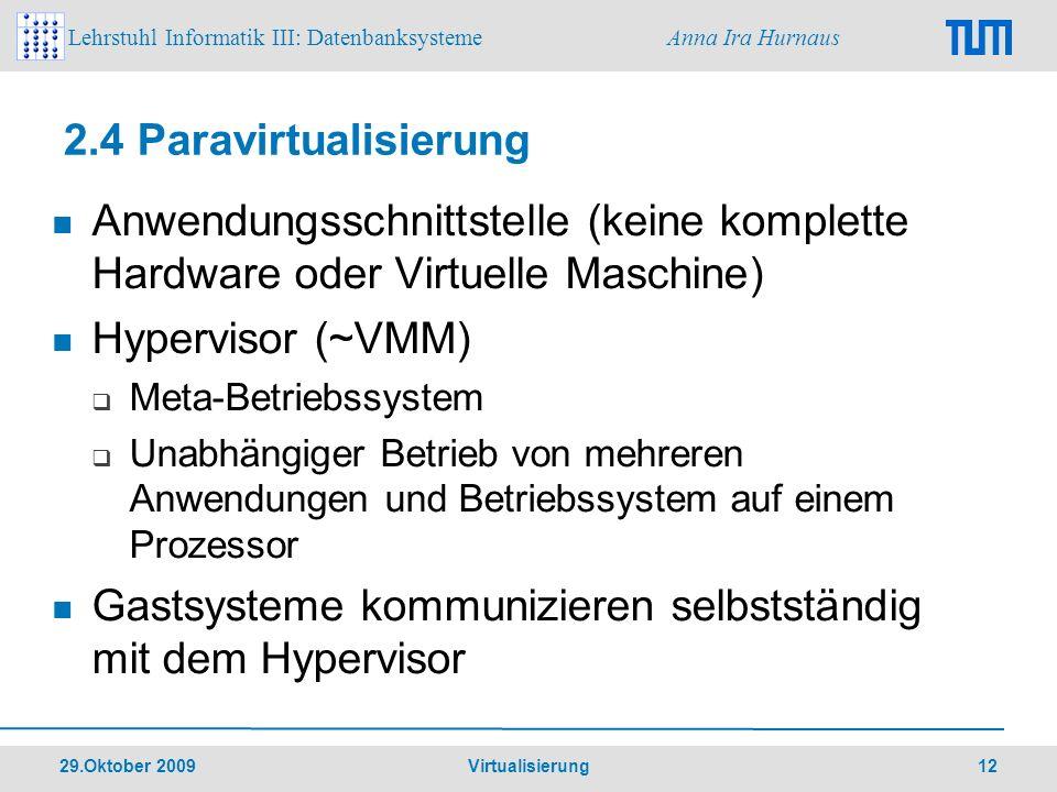 Lehrstuhl Informatik III: Datenbanksysteme Anna Ira Hurnaus 29.Oktober 2009 Virtualisierung 12 2.4 Paravirtualisierung Anwendungsschnittstelle (keine