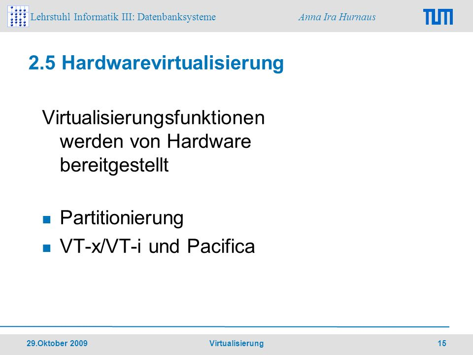 Lehrstuhl Informatik III: Datenbanksysteme Anna Ira Hurnaus 29.Oktober 2009 Virtualisierung 15 2.5 Hardwarevirtualisierung Virtualisierungsfunktionen