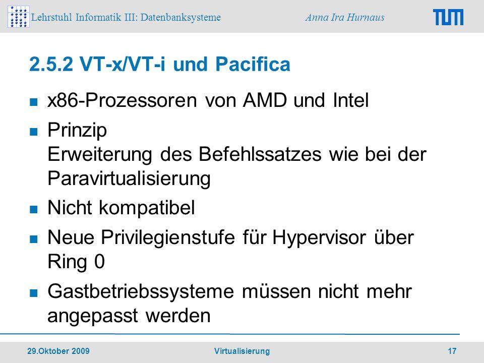 Lehrstuhl Informatik III: Datenbanksysteme Anna Ira Hurnaus 29.Oktober 2009 Virtualisierung 17 2.5.2 VT-x/VT-i und Pacifica x86-Prozessoren von AMD un