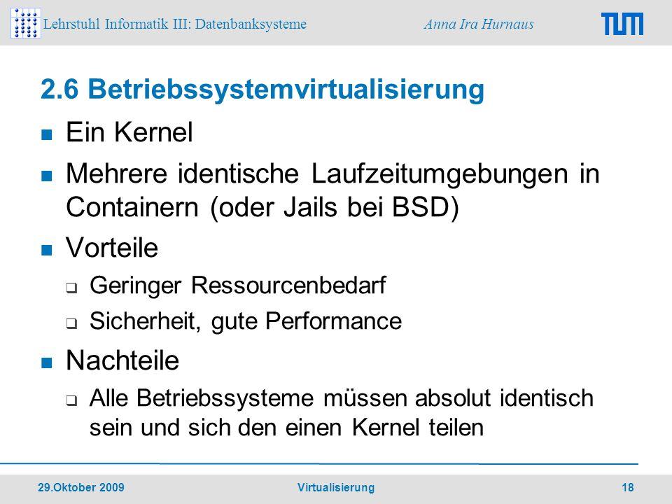 Lehrstuhl Informatik III: Datenbanksysteme Anna Ira Hurnaus 29.Oktober 2009 Virtualisierung 18 2.6 Betriebssystemvirtualisierung Ein Kernel Mehrere id
