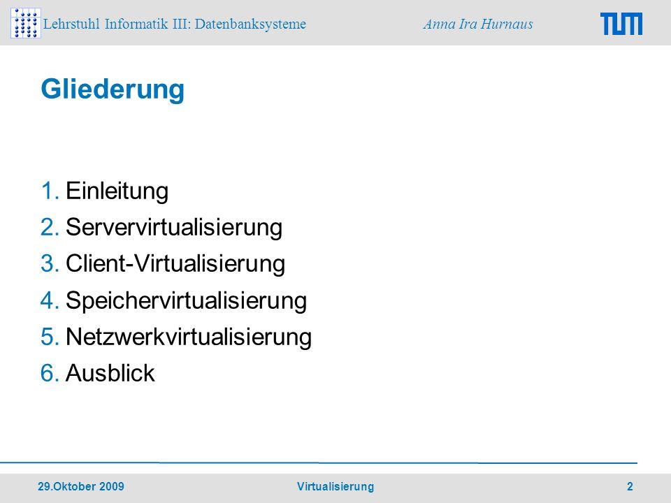 Lehrstuhl Informatik III: Datenbanksysteme Anna Ira Hurnaus 29.Oktober 2009 Virtualisierung 23 3.2 Anwendungs-Streaming Zugriff von Anwendungen, die auf Servern im Rechenzentrum laufen, vgl.
