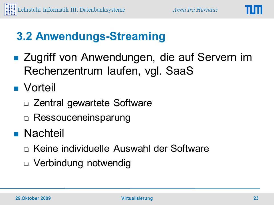 Lehrstuhl Informatik III: Datenbanksysteme Anna Ira Hurnaus 29.Oktober 2009 Virtualisierung 23 3.2 Anwendungs-Streaming Zugriff von Anwendungen, die a