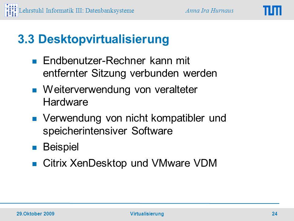 Lehrstuhl Informatik III: Datenbanksysteme Anna Ira Hurnaus 29.Oktober 2009 Virtualisierung 24 3.3 Desktopvirtualisierung Endbenutzer-Rechner kann mit