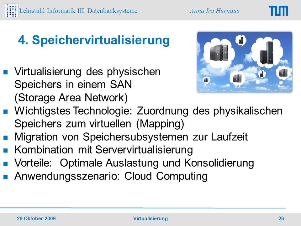 Lehrstuhl Informatik III: Datenbanksysteme Anna Ira Hurnaus 29.Oktober 2009 Virtualisierung 26 4. Speichervirtualisierung Virtualisierung des physisch