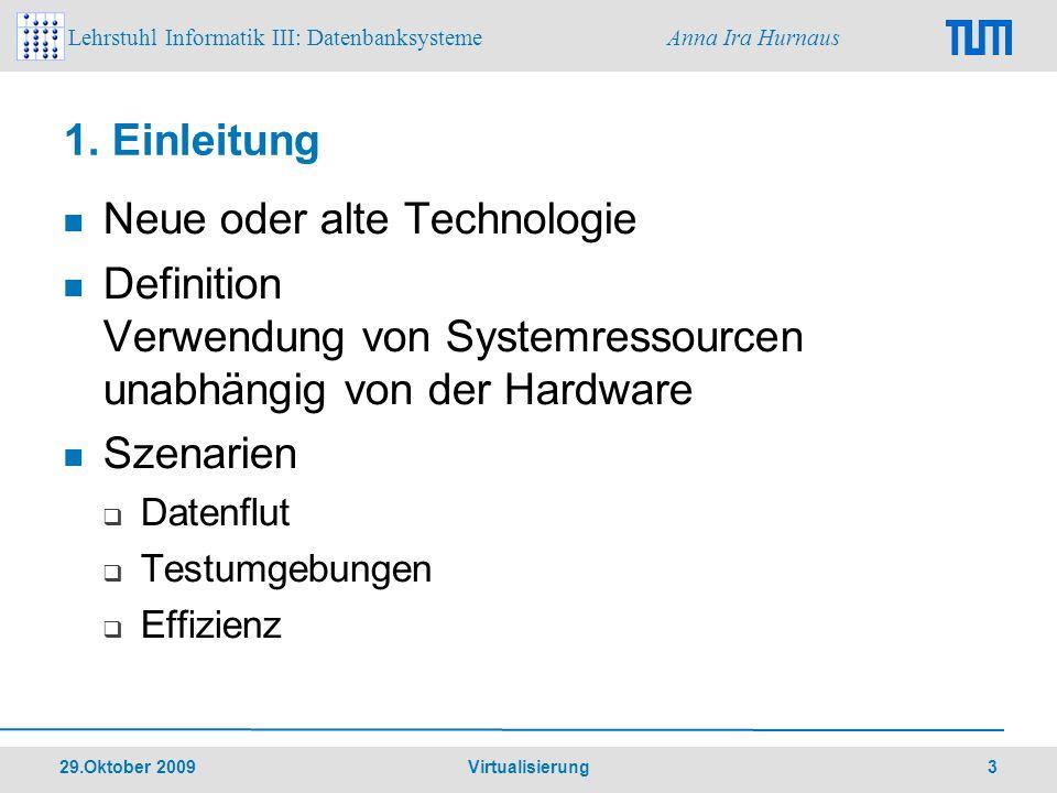 Lehrstuhl Informatik III: Datenbanksysteme Anna Ira Hurnaus 29.Oktober 2009 Virtualisierung 3 1. Einleitung Neue oder alte Technologie Definition Verw