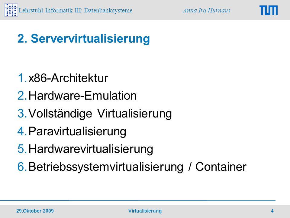 Lehrstuhl Informatik III: Datenbanksysteme Anna Ira Hurnaus 29.Oktober 2009 Virtualisierung 5 2.1 x86-Architektur Hierarchisches Privilegiensystem Regelung des Zugriffs auf Speicher und Befehlssatz des Prozessors Relevanz für die Virtualisierung Steuerung der Zugriffsrechte von virtuellen Maschinen