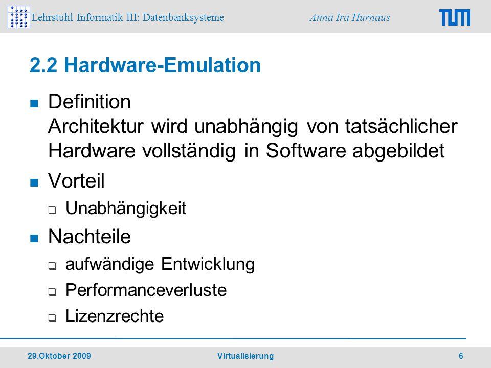 Lehrstuhl Informatik III: Datenbanksysteme Anna Ira Hurnaus 29.Oktober 2009 Virtualisierung 17 2.5.2 VT-x/VT-i und Pacifica x86-Prozessoren von AMD und Intel Prinzip Erweiterung des Befehlssatzes wie bei der Paravirtualisierung Nicht kompatibel Neue Privilegienstufe für Hypervisor über Ring 0 Gastbetriebssysteme müssen nicht mehr angepasst werden