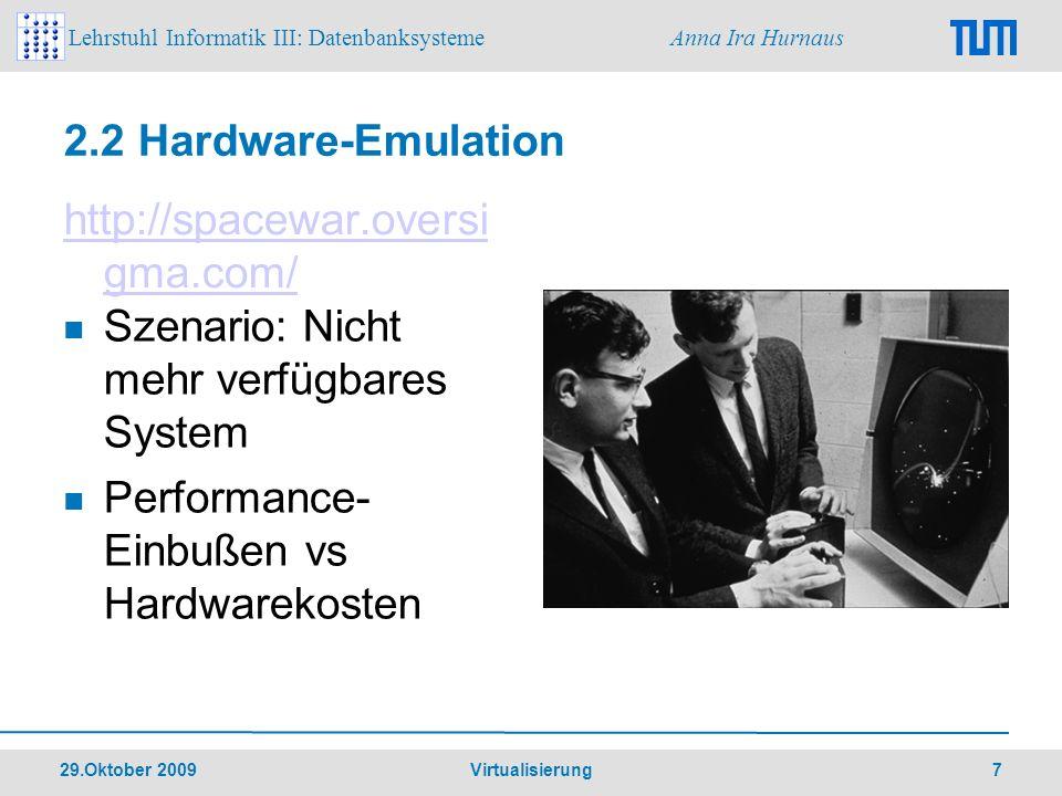 Lehrstuhl Informatik III: Datenbanksysteme Anna Ira Hurnaus 29.Oktober 2009 Virtualisierung 8 2.2 Hardware-Emulation Szenario: nicht verfügbare Architektur Kompatibilitäts- sicherung Beispiel Mac-System für PowerPC läuft auf x86-Architektur