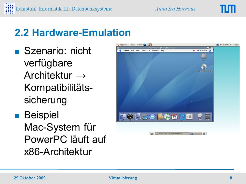 Lehrstuhl Informatik III: Datenbanksysteme Anna Ira Hurnaus 29.Oktober 2009 Virtualisierung 8 2.2 Hardware-Emulation Szenario: nicht verfügbare Archit