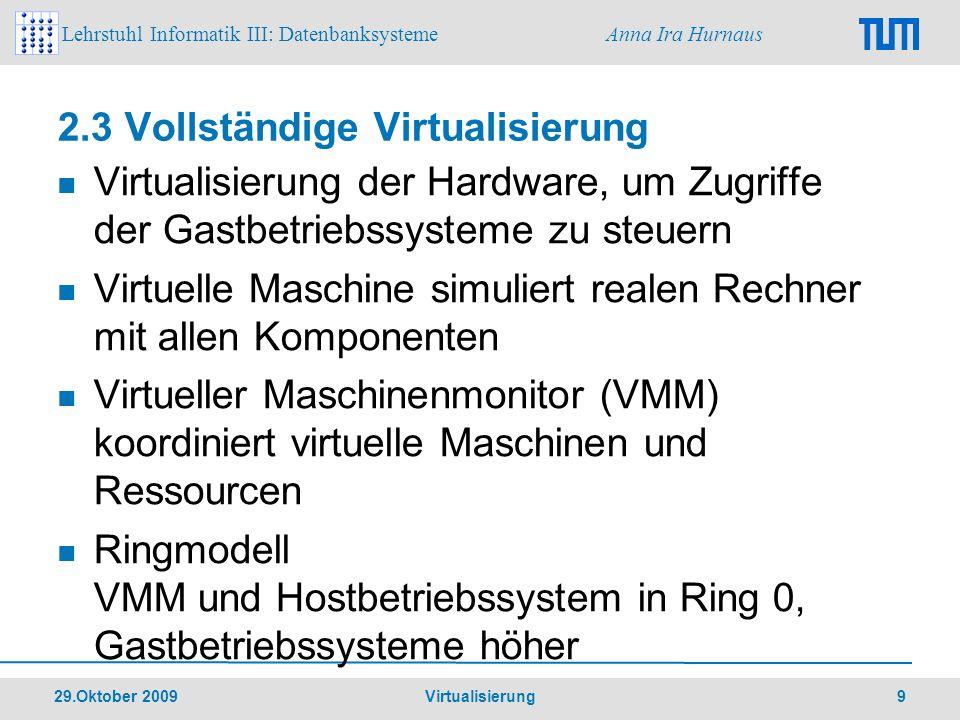 Lehrstuhl Informatik III: Datenbanksysteme Anna Ira Hurnaus 29.Oktober 2009 Virtualisierung 10 2.3 Vollständige Virtualisierung