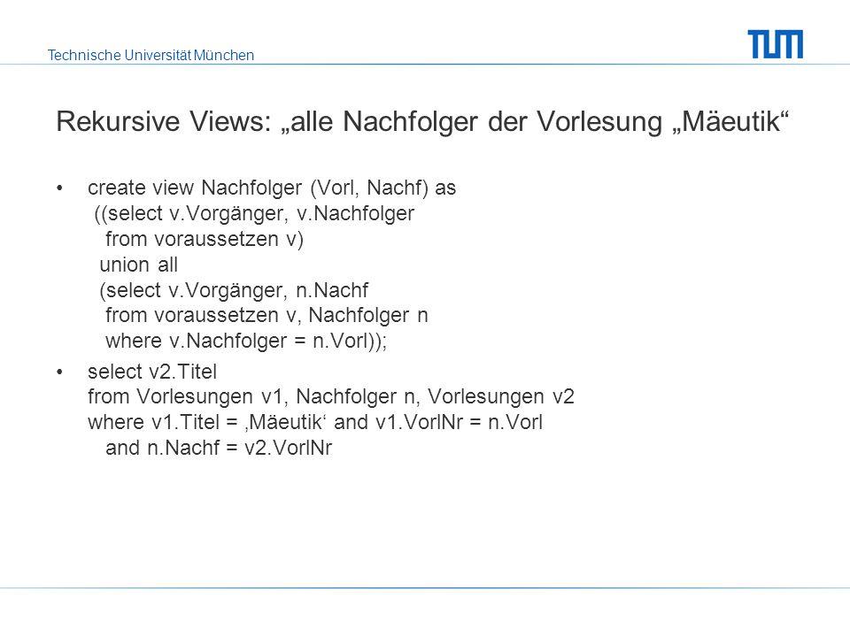 Technische Universität München Rekursive Views: alle Nachfolger der Vorlesung Mäeutik Aufbau der View: V1 V2 V3 V4 V5( ist Vorgänger von) 1.