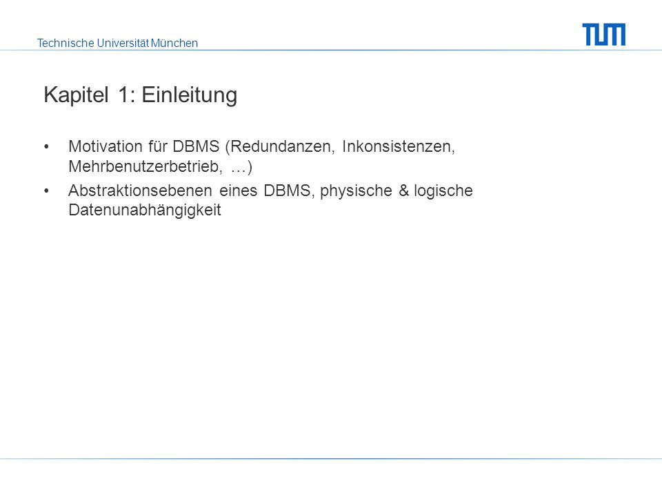 Technische Universität München Kapitel 2: Datenbankentwurf ER-Modellierung Funktionalitäten / (min,max)-Angaben und dadurch gegebene partielle Funktionen existenzabhängige Entitytypen Generalisierung / Spezialisierung (disjunkt, vollständig) Aggregation