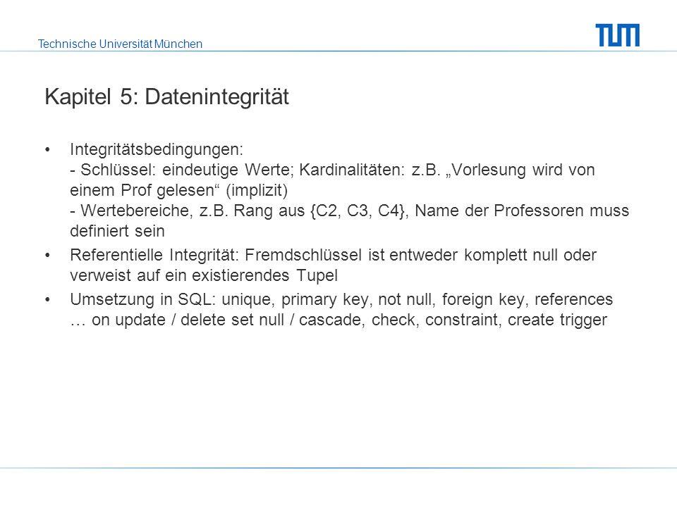 Technische Universität München Kapitel 6: Relationale Entwurfstheorie Funktionale Abhängigkeiten Armstrong-Axiome (Reflexivität, Verstärkung, Transitivität), daraus ergeben sich zusätzlich: Vereinigungsregel, Dekompositionsregel, Pseudotransitivitätsregel Algorithmus AttrHülle(F,alpha) Schlüssel: Superschlüssel, Schlüsselkandidaten, Kandidatenschlüssel, Primärschlüssel, volle funktionale Abhängigkeit Kanonische Überdeckung Anomalien bei schlechten Schemata: Update-, Einfüge, Löschanomalie Zerlegung von Relationen: Verlustlosigkeit, Abhängigkeitsbewahrung Normalformen: NF², 1NF, 2NF, 3NF, BCNF Synthesealgorithmus, Dekompositionsalgorithmus