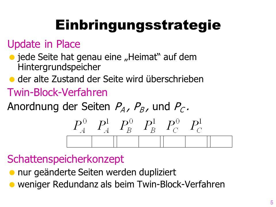 5 Einbringungsstrategie Update in Place jede Seite hat genau eine Heimat auf dem Hintergrundspeicher der alte Zustand der Seite wird überschrieben Twin-Block-Verfahren Anordnung der Seiten P A, P B, und P C.
