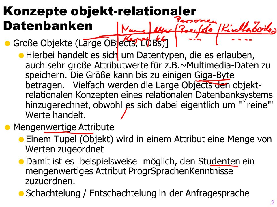 33 Anfragen auf geschachtelten Relationen: mittels Cursor SELECT s.Name, CURSOR ( SELECT p.Note FROM TABLE (s.absolviertePruefungen) p ) FROM StudentenTab s; NAME CURSOR(SELECTP.