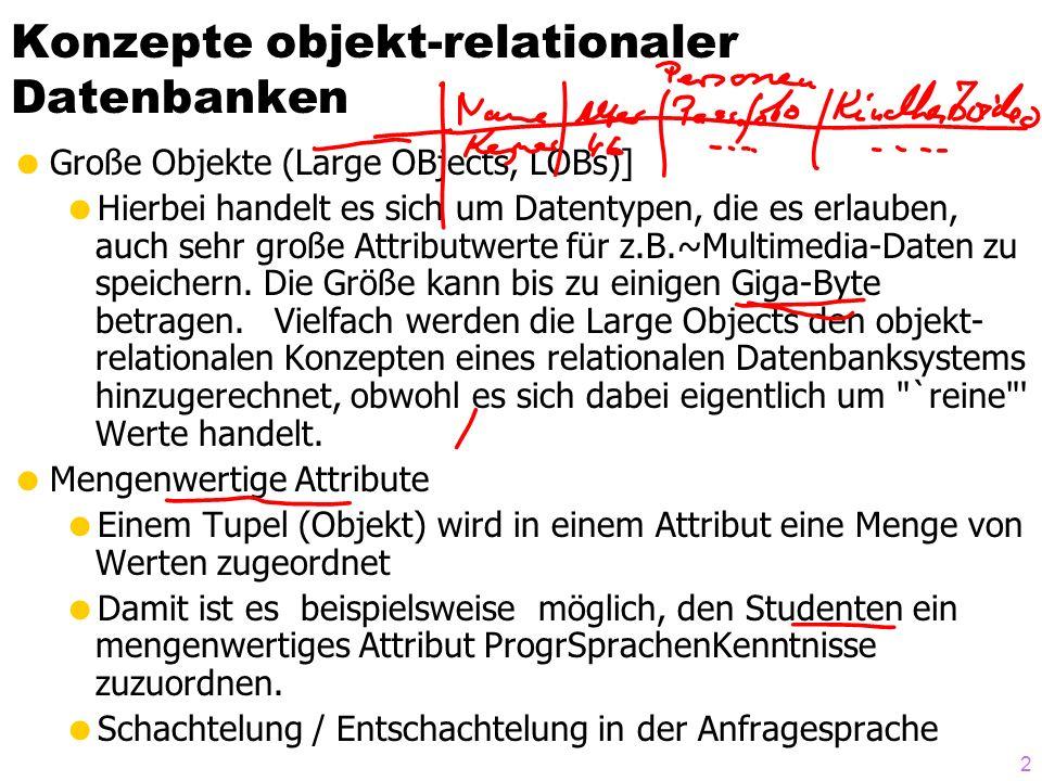 2 Konzepte objekt-relationaler Datenbanken Große Objekte (Large OBjects, LOBs)] Hierbei handelt es sich um Datentypen, die es erlauben, auch sehr groß