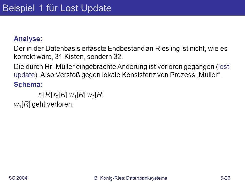 SS 2004B. König-Ries: Datenbanksysteme5-26 Beispiel 1 für Lost Update Analyse: Der in der Datenbasis erfasste Endbestand an Riesling ist nicht, wie es