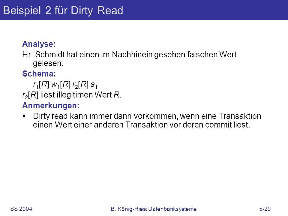 SS 2004B. König-Ries: Datenbanksysteme5-29 Beispiel 2 für Dirty Read Analyse: Hr. Schmidt hat einen im Nachhinein gesehen falschen Wert gelesen. Schem