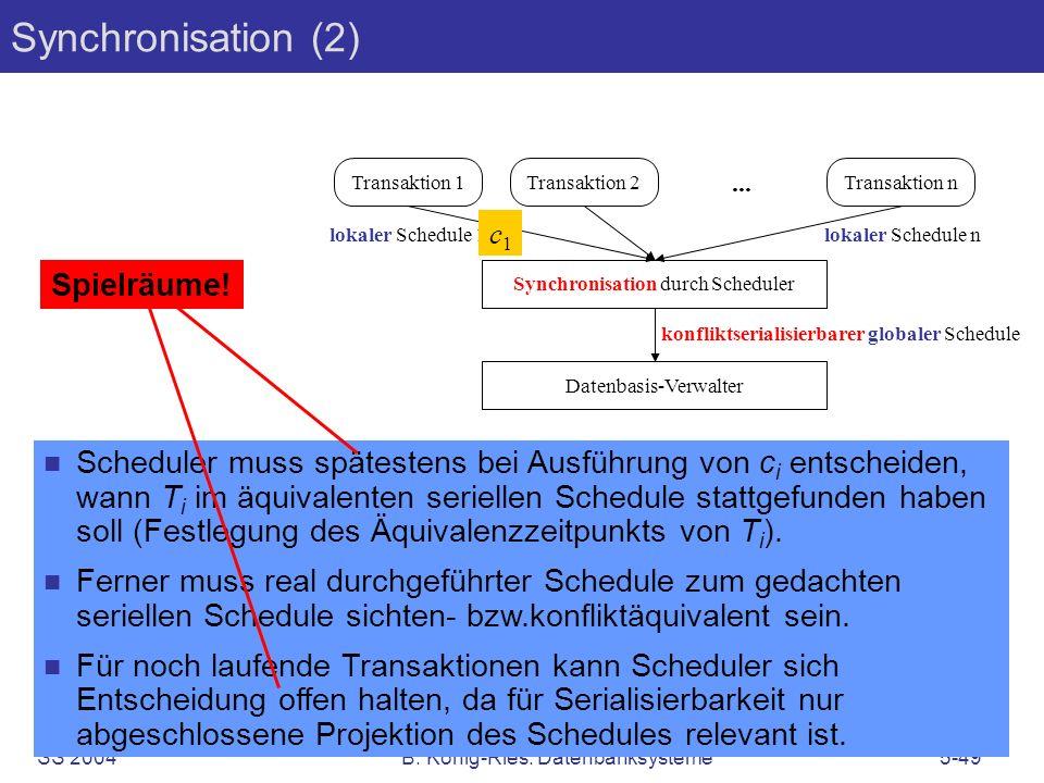 SS 2004B. König-Ries: Datenbanksysteme5-49 Scheduler muss spätestens bei Ausführung von c i entscheiden, wann T i im äquivalenten seriellen Schedule s