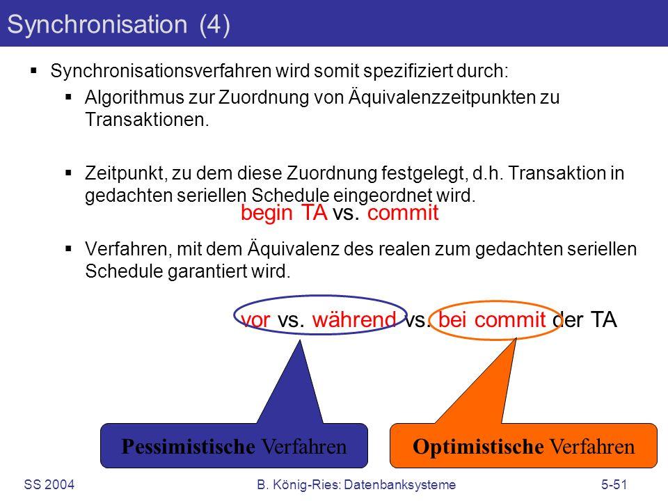 SS 2004B. König-Ries: Datenbanksysteme5-51 Synchronisation (4) Synchronisationsverfahren wird somit spezifiziert durch: Algorithmus zur Zuordnung von