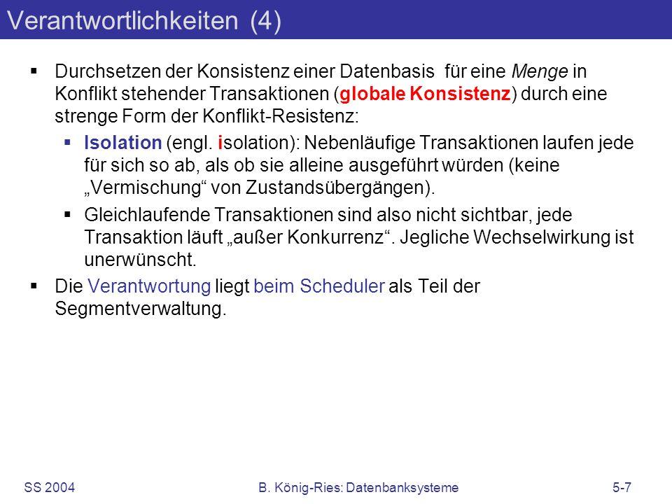 SS 2004B. König-Ries: Datenbanksysteme5-7 Verantwortlichkeiten (4) Durchsetzen der Konsistenz einer Datenbasis für eine Menge in Konflikt stehender Tr