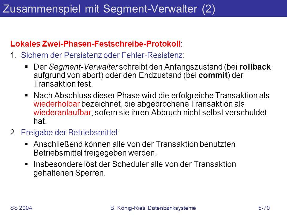SS 2004B. König-Ries: Datenbanksysteme5-70 Zusammenspiel mit Segment-Verwalter (2) Lokales Zwei-Phasen-Festschreibe-Protokoll: 1.Sichern der Persisten