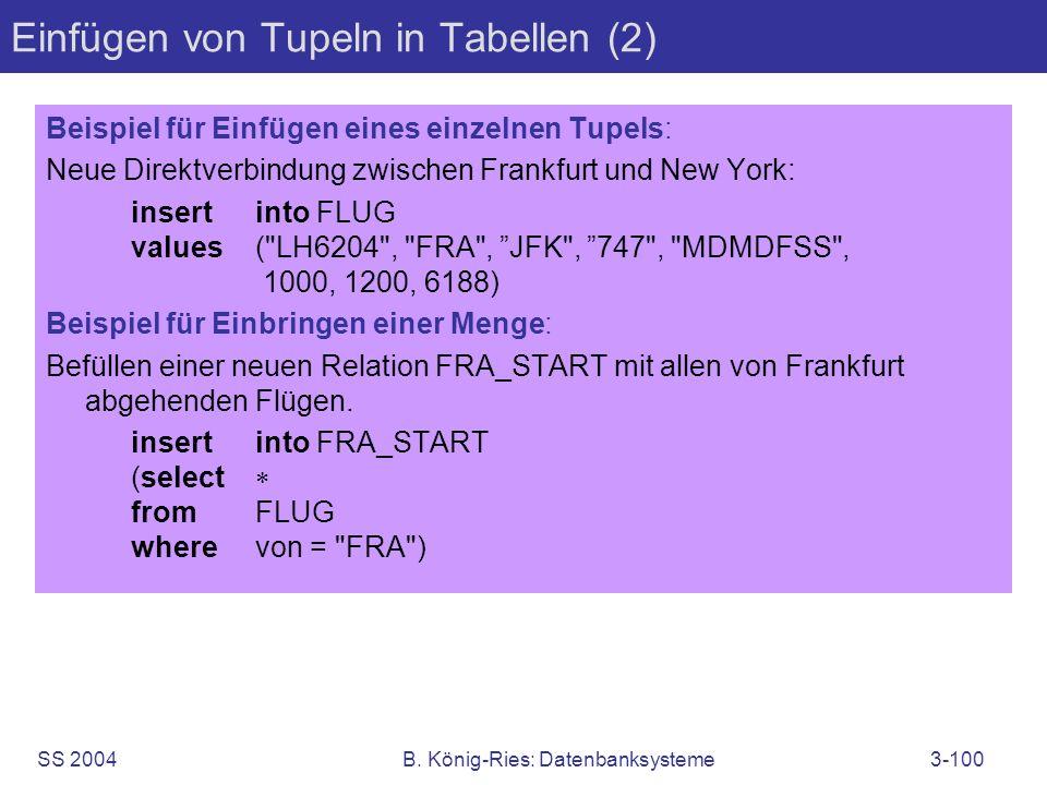 SS 2004B. König-Ries: Datenbanksysteme3-100 Einfügen von Tupeln in Tabellen (2) Beispiel für Einfügen eines einzelnen Tupels: Neue Direktverbindung zw