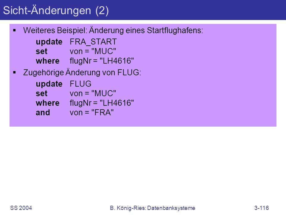 SS 2004B. König-Ries: Datenbanksysteme3-116 Sicht-Änderungen (2) Weiteres Beispiel: Änderung eines Startflughafens: updateFRA_START setvon =