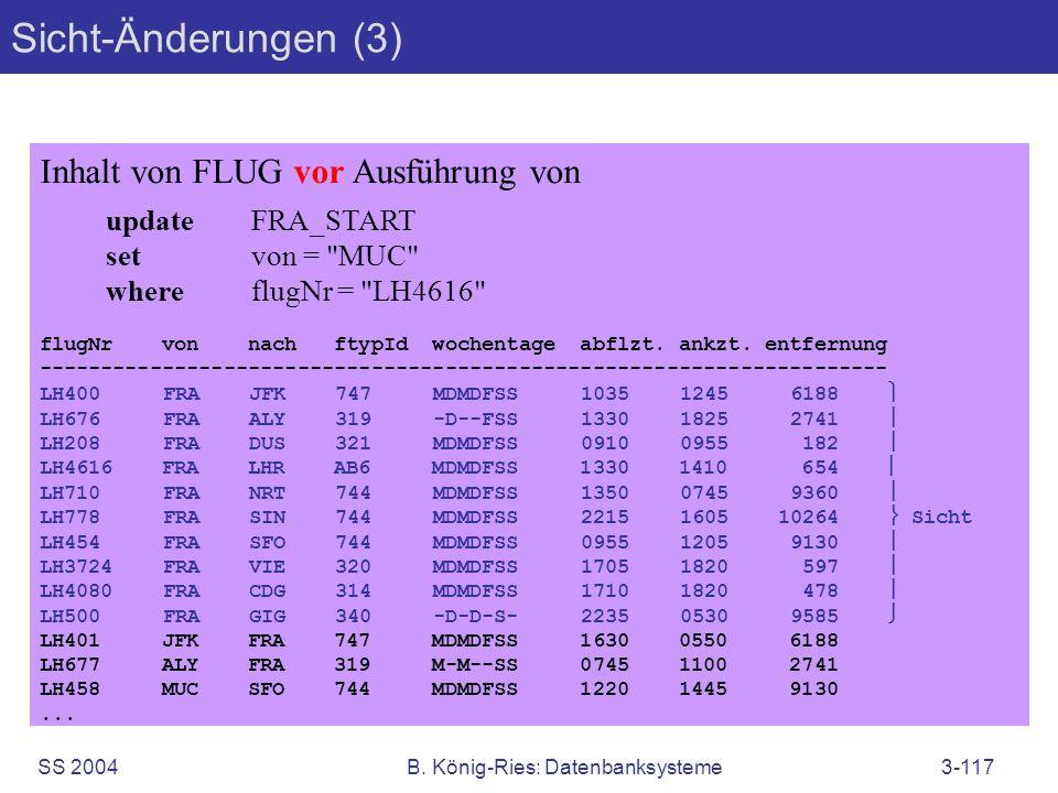 SS 2004B. König-Ries: Datenbanksysteme3-117 Sicht-Änderungen (3) Inhalt von FLUG vor Ausführung von updateFRA_START setvon =