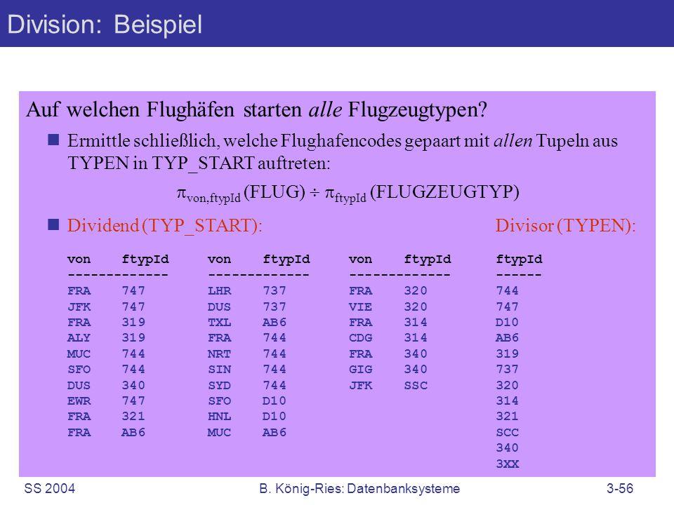 SS 2004B. König-Ries: Datenbanksysteme3-56 Division: Beispiel Auf welchen Flughäfen starten alle Flugzeugtypen? Ermittle schließlich, welche Flughafen