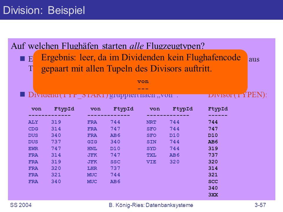 SS 2004B. König-Ries: Datenbanksysteme3-57 Division: Beispiel Auf welchen Flughäfen starten alle Flugzeugtypen? Ermittle schließlich, welche Flughafen