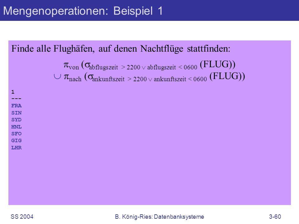 SS 2004B. König-Ries: Datenbanksysteme3-60 Finde alle Flughäfen, auf denen Nachtflüge stattfinden: von ( abflugszeit > 2200 abflugszeit 2200 ankunftsz