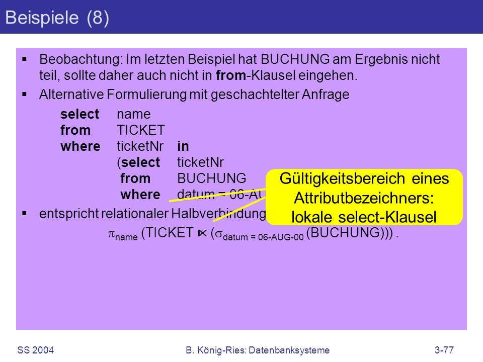 SS 2004B. König-Ries: Datenbanksysteme3-77 Beispiele (8) Beobachtung: Im letzten Beispiel hat BUCHUNG am Ergebnis nicht teil, sollte daher auch nicht