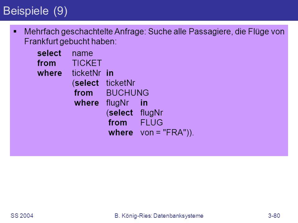 SS 2004B. König-Ries: Datenbanksysteme3-80 Beispiele (9) Mehrfach geschachtelte Anfrage: Suche alle Passagiere, die Flüge von Frankfurt gebucht haben: