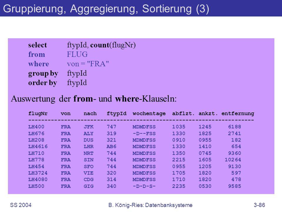 SS 2004B. König-Ries: Datenbanksysteme3-86 selectftypId, count (flugNr) fromFLUG wherevon =