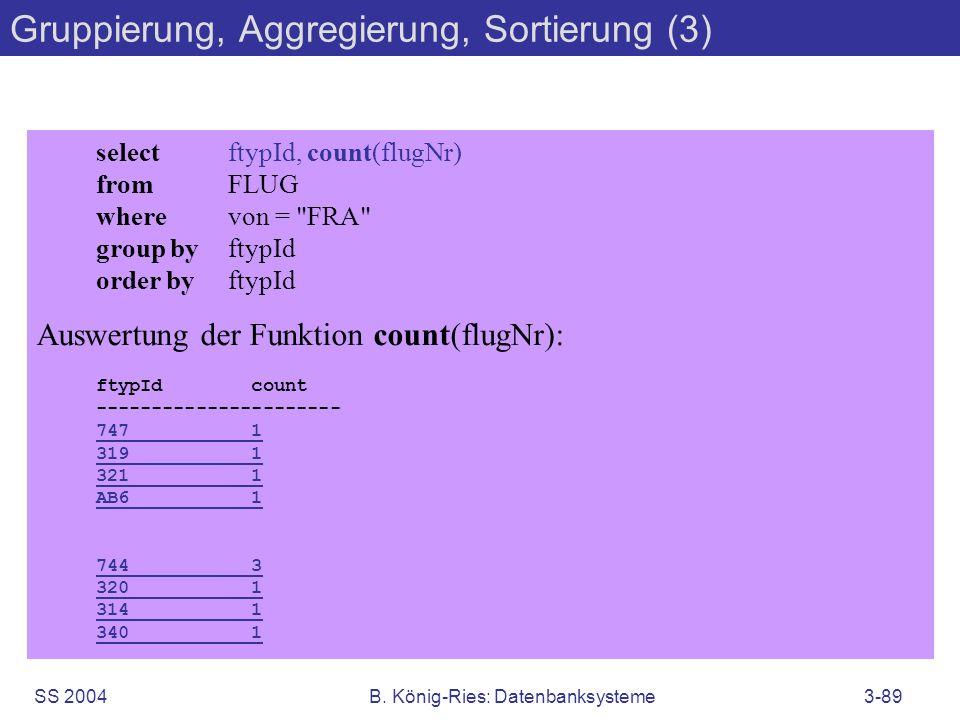 SS 2004B. König-Ries: Datenbanksysteme3-89 selectftypId, count(flugNr) fromFLUG wherevon =