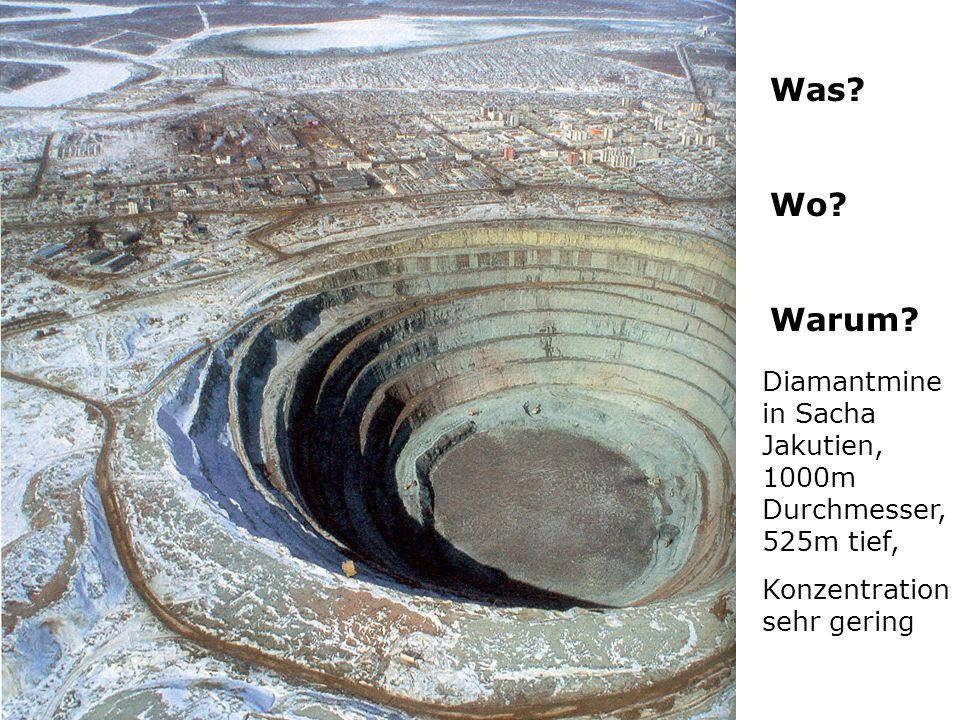 Was? Wo? Warum? Diamantmine in Sacha Jakutien, 1000m Durchmesser, 525m tief, Konzentration sehr gering