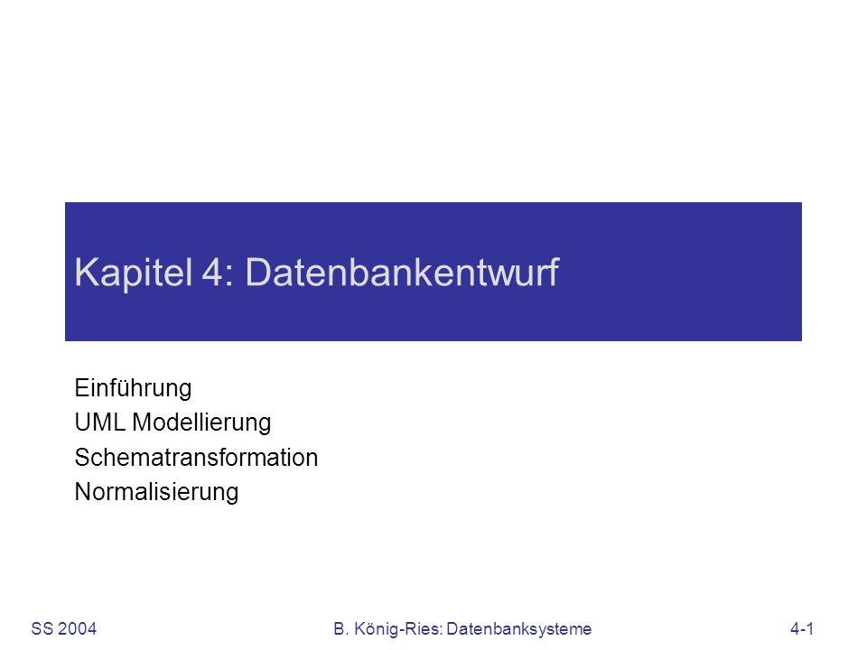 SS 2004B. König-Ries: Datenbanksysteme4-1 Kapitel 4: Datenbankentwurf Einführung UML Modellierung Schematransformation Normalisierung