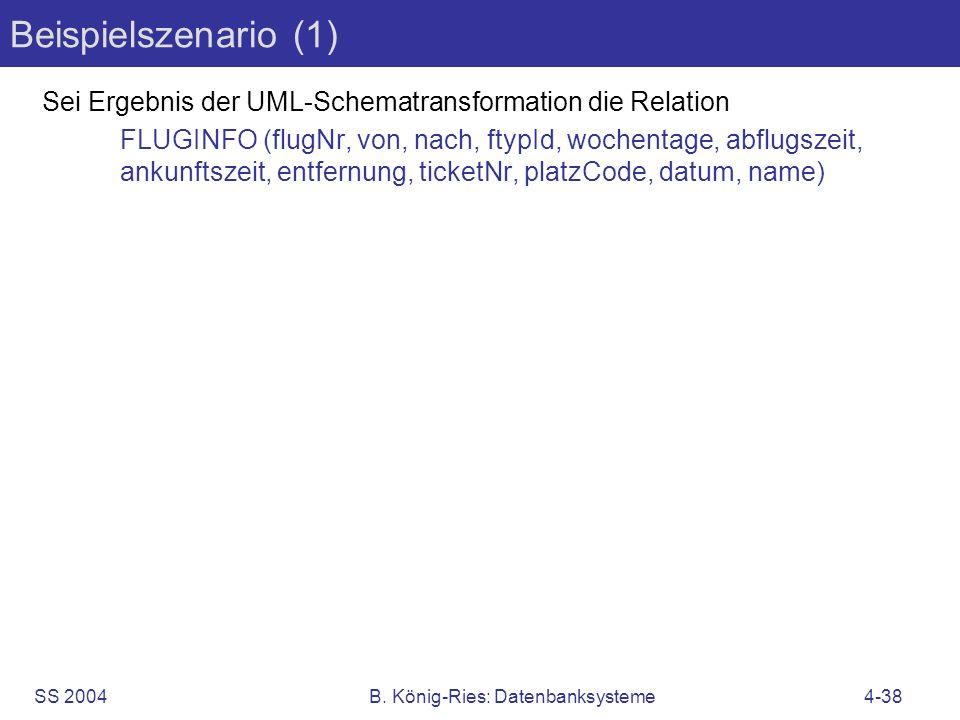 SS 2004B. König-Ries: Datenbanksysteme4-38 Beispielszenario (1) Sei Ergebnis der UML-Schematransformation die Relation FLUGINFO (flugNr, von, nach, ft