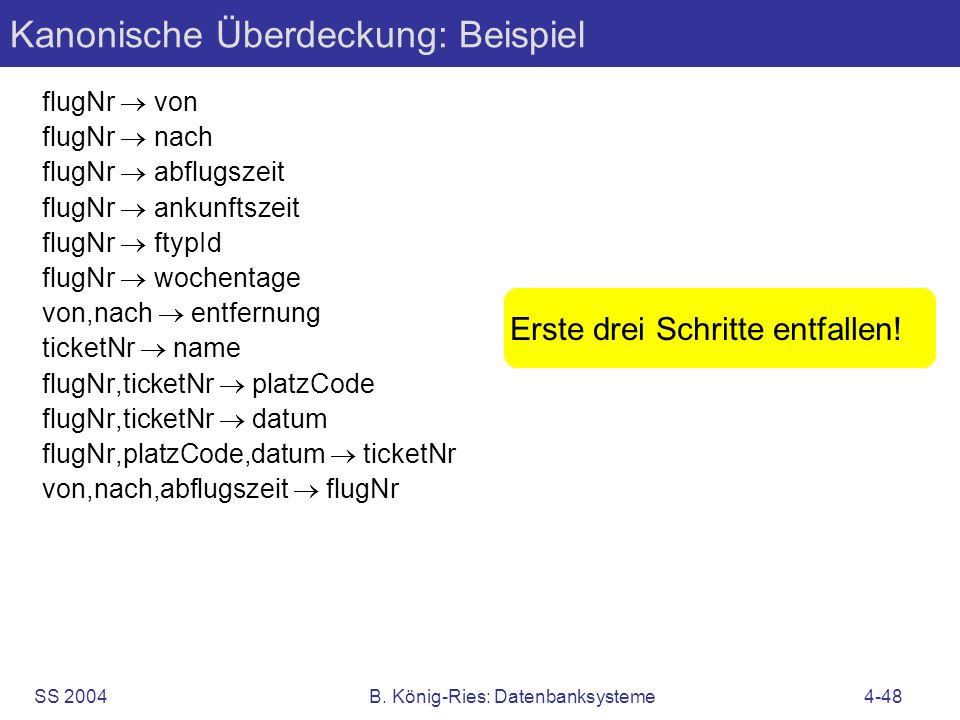SS 2004B. König-Ries: Datenbanksysteme4-48 Kanonische Überdeckung: Beispiel flugNr von flugNr nach flugNr abflugszeit flugNr ankunftszeit flugNr ftypI