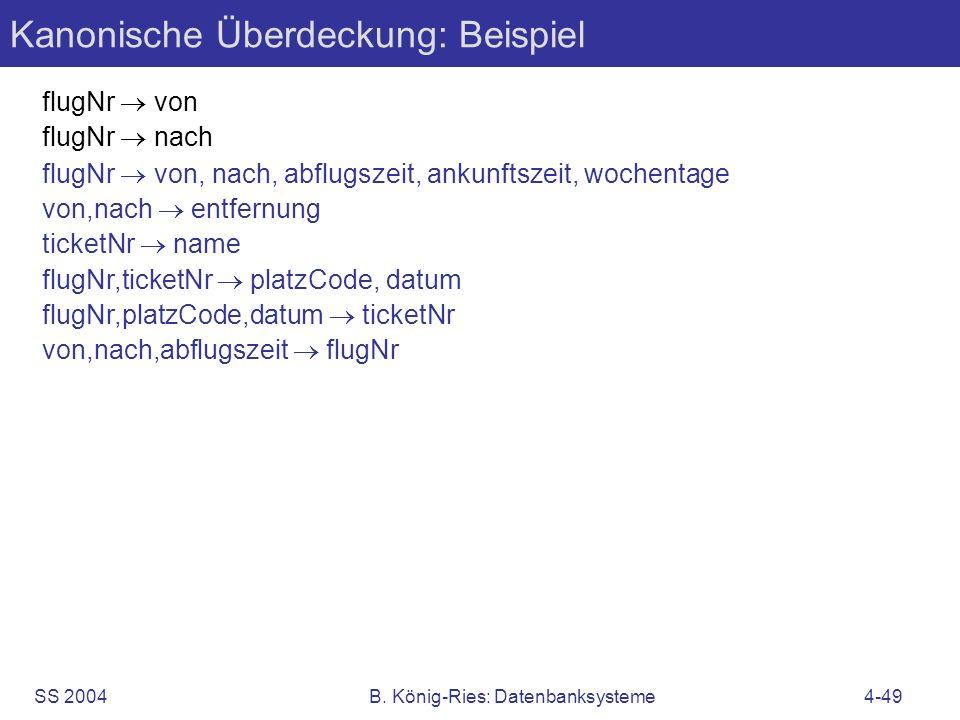 SS 2004B. König-Ries: Datenbanksysteme4-49 flugNr von flugNr nach flugNr abflugszeit flugNr ankunftszeit flugNr ftypId flugNr wochentage von,nach entf