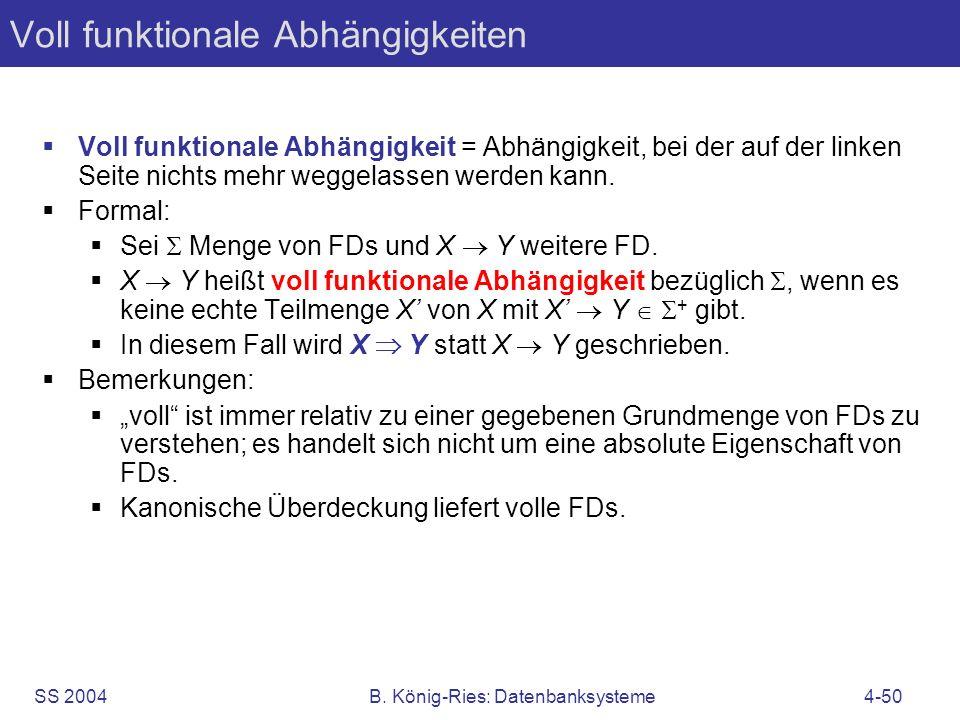 SS 2004B. König-Ries: Datenbanksysteme4-50 Voll funktionale Abhängigkeiten Voll funktionale Abhängigkeit = Abhängigkeit, bei der auf der linken Seite
