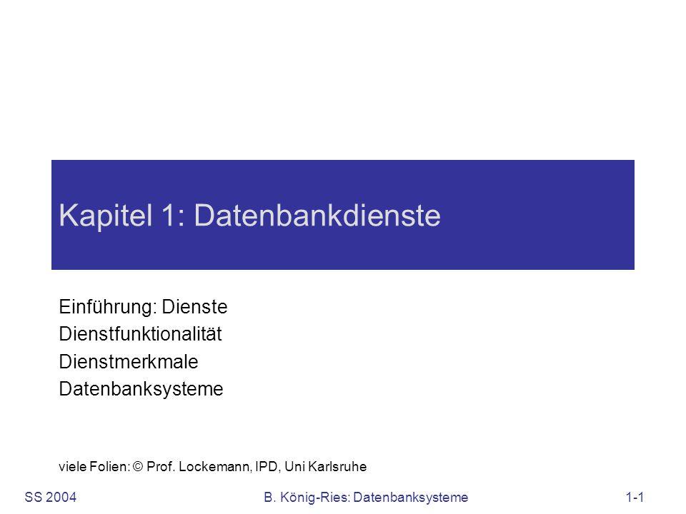 SS 2004B. König-Ries: Datenbanksysteme1-1 Kapitel 1: Datenbankdienste Einführung: Dienste Dienstfunktionalität Dienstmerkmale Datenbanksysteme viele F
