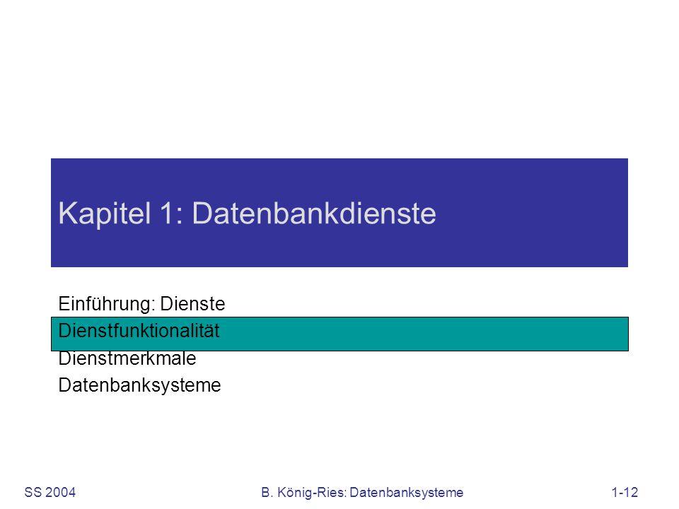 SS 2004B. König-Ries: Datenbanksysteme1-12 Kapitel 1: Datenbankdienste Einführung: Dienste Dienstfunktionalität Dienstmerkmale Datenbanksysteme